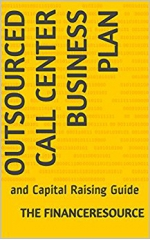 Outsourced Call Center Business Plan: and Capital Raising Guide